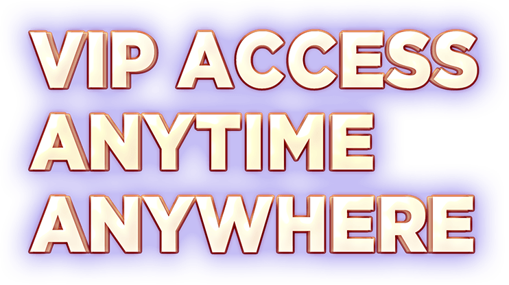 VIP Access. Anytime. Anywhere.